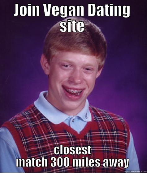 Being a Single Vegan in Missouri - JOIN VEGAN DATING SITE CLOSEST MATCH 300 MILES AWAY Bad Luck Brian