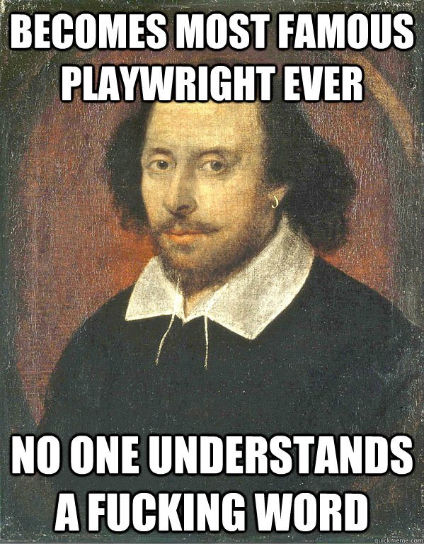 becomes most famous playwright ever no one understands a fucking word