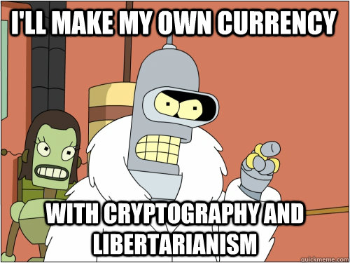 I'll make my own currency with cryptography and libertarianism - I'll make my own currency with cryptography and libertarianism  Blackjack Bender