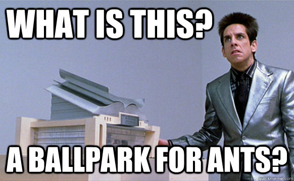 What is this? A ballpark for ants? - What is this? A ballpark for ants?  Zoolander Ants