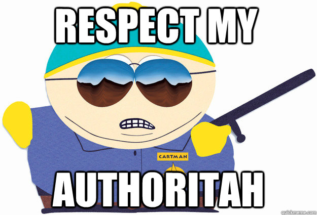 Respect my authoritah - Respect my authoritah  Cartman cop