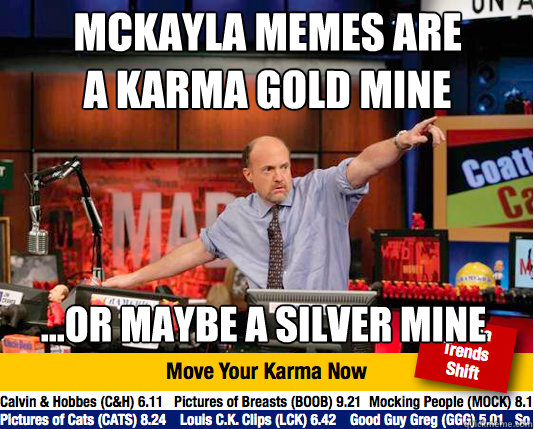 Mckayla memes are a karma gold mine ...or maybe a silver mine  Mad Karma with Jim Cramer