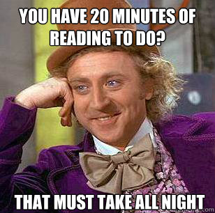 You have 20 minutes of reading to do? That must take all night - You have 20 minutes of reading to do? That must take all night  Misc