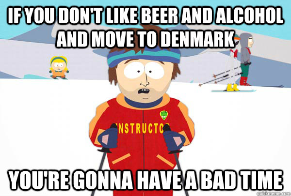 DANES ARE BORN TO DRINK BEER