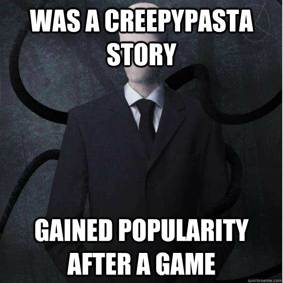 Was a creepypasta story gained popularity after a game - Was a creepypasta story gained popularity after a game  Slenderman