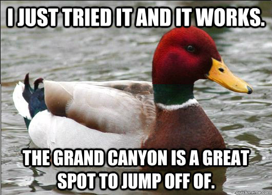 I just tried it and it works. The Grand Canyon is a great spot to jump off of.