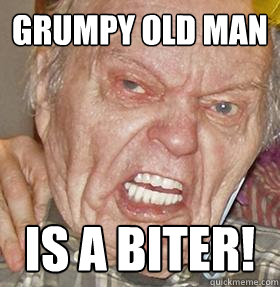 Grumpy old man Is a biter! - Grumpy old man Is a biter!  Misc