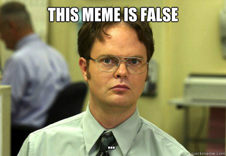 This meme is false ... - This meme is false ...  Dwight