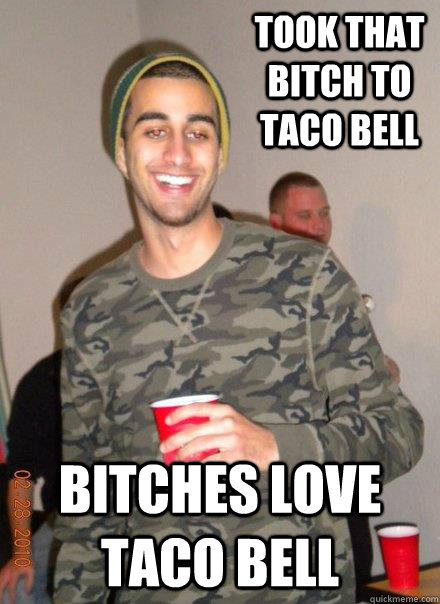 aabc3aedff693751deda062c3b3b8641aa199c286abe704991e47204381b3864 took that bitch to taco bell bitches love taco bell ammem quickmeme
