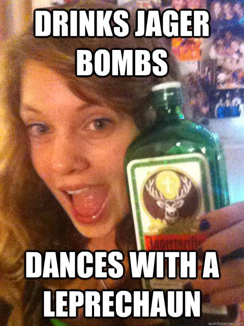 aabf0fa55ebf2cd887932b5a22556a2f9ab928431b9ed4465c705c3d17ef4032 drinks jager bombs dances with a leprechaun drunk steph quickmeme