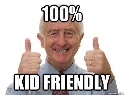 100% KID FRIENDLY