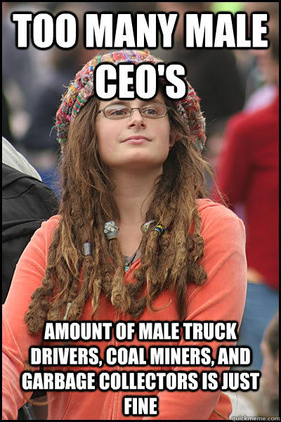 too many male Ceo's amount of male truck drivers, coal miners, and garbage collectors is just fine