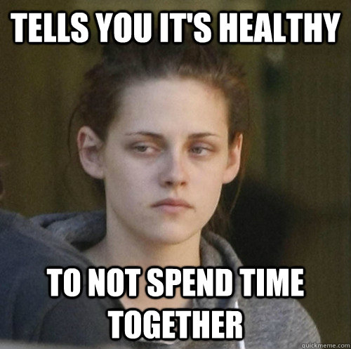 Tells you it's healthy to not spend time together - Tells you it's healthy to not spend time together  Underly Attached Girlfriend