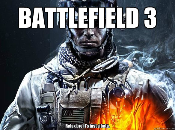 BATTLEFIELD 3 Relax bro it's just a beta.