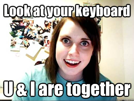 Look at your keyboard U & I are together
