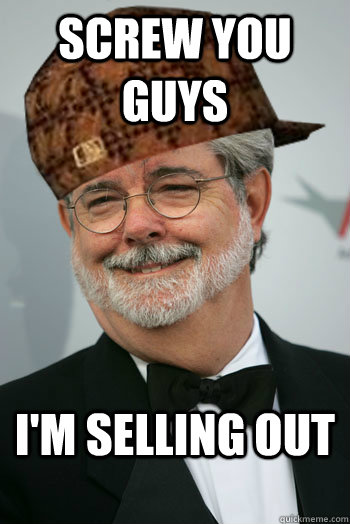 SCREW YOU GUYS I'M SELLING OUT - SCREW YOU GUYS I'M SELLING OUT  Scumbag George Lucas