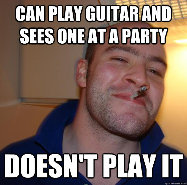 can play guitar and sees one at a party doesn't play it - can play guitar and sees one at a party doesn't play it  Misc