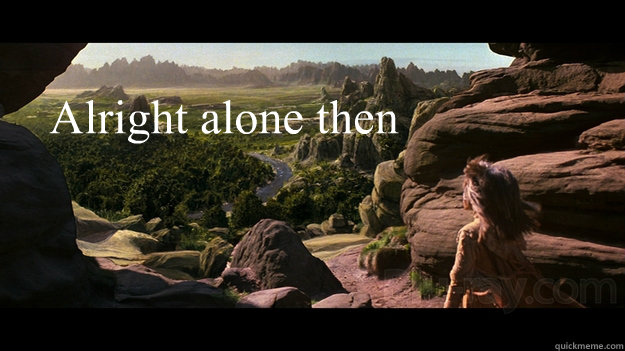 Alright alone then - Alright alone then  Dark Crystal