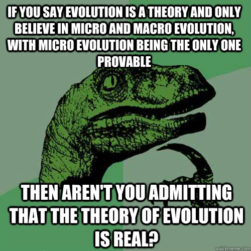If you say evolution is a theory and only believe in micro