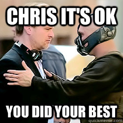 Chris it's ok You did your best  - Chris it's ok You did your best   Helpful Bane