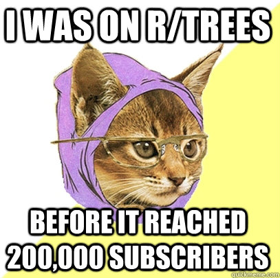 I was on r/trees before it reached 200,000 subscribers - I was on r/trees before it reached 200,000 subscribers  Hipster Kitty