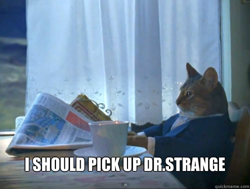I should pick up dr.strange -  I should pick up dr.strange  The One Percent Cat