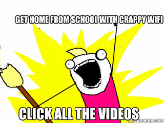 Get Home from school with crappy wifi Click all the Videos - Get Home from school with crappy wifi Click all the Videos  All The Things