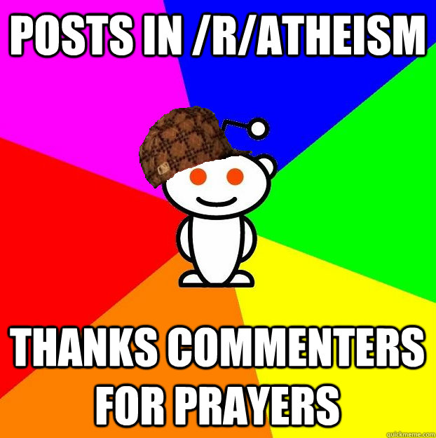 posts in /r/atheism thanks commenters for prayers - posts in /r/atheism thanks commenters for prayers  Scumbag Redditor