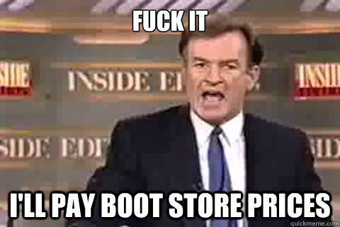 fuck it I'll pay boot store prices - fuck it I'll pay boot store prices  Misc