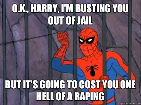 O.K., Harry, I'm busting you out of jail but it's going to cost you one hell of a raping - O.K., Harry, I'm busting you out of jail but it's going to cost you one hell of a raping  Spiderman Prison