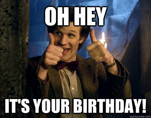 aaef976f04e9917d8d17d618dfdb65d366efe0b3d36cad3cc7a762bbf4565a16 oh hey it's your birthday! doctor who 11 quickmeme