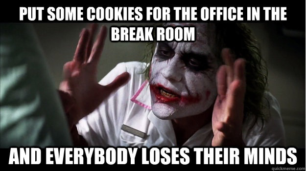 Put some cookies for the office in the break room AND EVERYBODY LOSES THEIR MINDS - Put some cookies for the office in the break room AND EVERYBODY LOSES THEIR MINDS  Joker Mind Loss