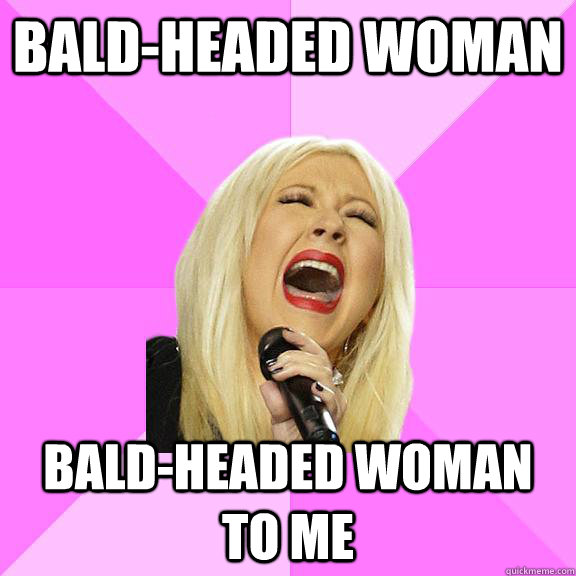 bald-headed woman bald-headed woman to me - bald-headed woman bald-headed woman to me  Wrong Lyrics Christina