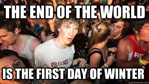 The end of the world Is the first day of winter - The end of the world Is the first day of winter  Sudden Clarity Clarence