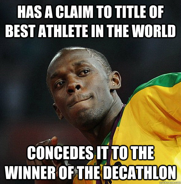 has a claim to title of  BEST ATHLETE IN THE WORLD concedes it to the winner of the decathlon - has a claim to title of  BEST ATHLETE IN THE WORLD concedes it to the winner of the decathlon  GG Usain Bolt