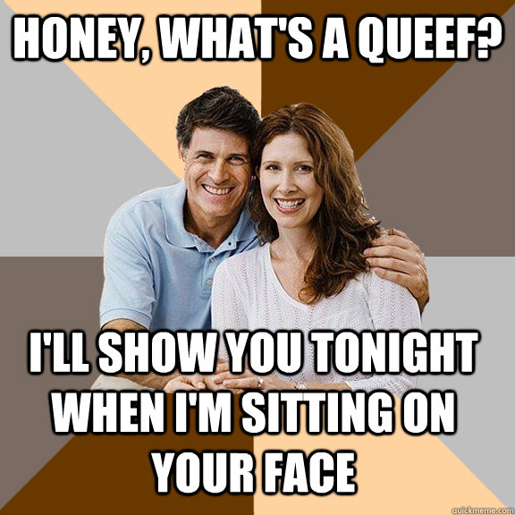 Honey, what's a queef? I'll show you tonight when I'm sitting on your face - Honey, what's a queef? I'll show you tonight when I'm sitting on your face  Scumbag Parents