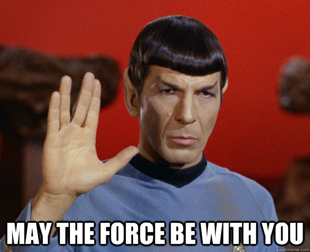 May the force be with you - May the force be with you  Spock