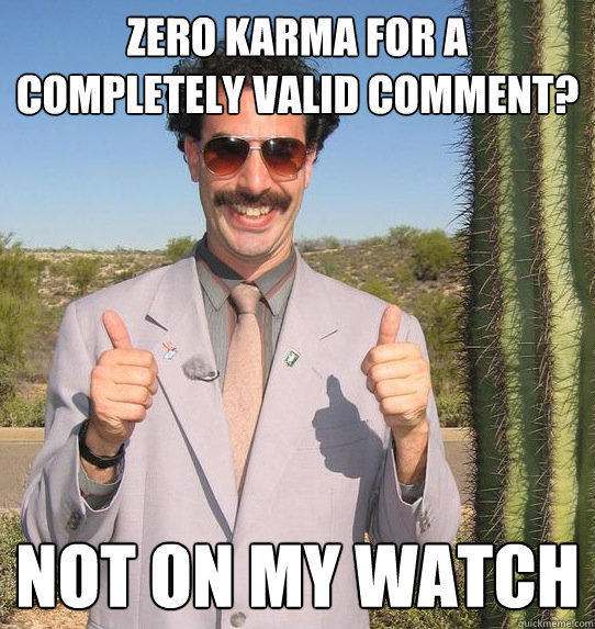 zero karma for a completely valid comment? not on my watch  Upvoting Kazakh