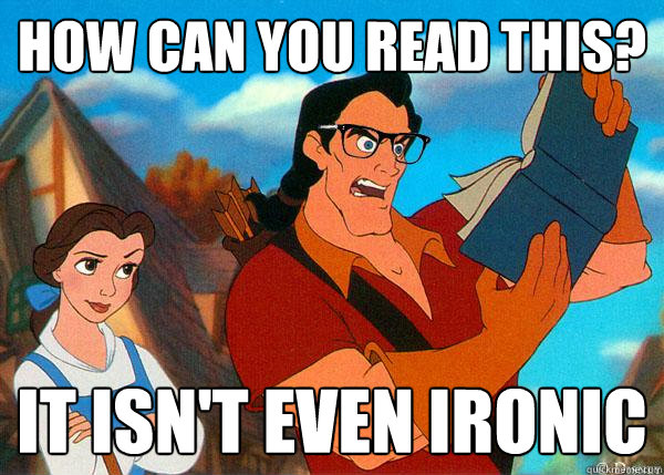 how can you read this? it isn't even ironic  Hipster Gaston