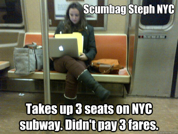 ab15c44e3cf45a48661ceeac20de6ccb54b6e79575bc09088b5206f42ecd9d9d scumbag steph nyc takes up 3 seats on nyc subway didn't pay 3,Memes Nyc