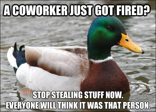 A Coworker Just Got Fired Stop Stealing Stuff Now Everyone Will