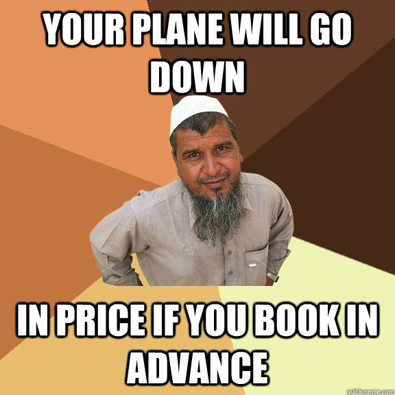 Your plane will go down in price if you book in advance - Your plane will go down in price if you book in advance  Ordinary Muslim Man