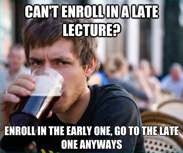 Can't enroll in a Late lecture? Enroll in the early one, go to the late one anyways - Can't enroll in a Late lecture? Enroll in the early one, go to the late one anyways  Lazy College Senior