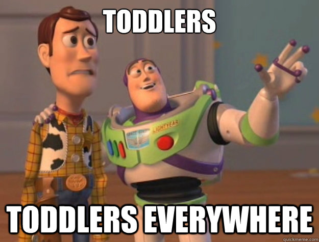 Toddlers Toddlers everywhere