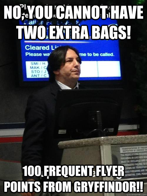 No, you cannot have two extra bags! 100 frequent flyer points from gryffindor!!
