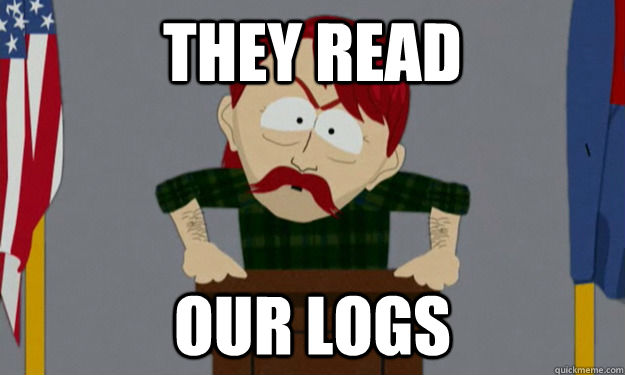 They REad Our logs  they took our jobs