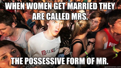When women get married they are called Mrs.  The possessive form of Mr. - When women get married they are called Mrs.  The possessive form of Mr.  Sudden Clarity Clarence