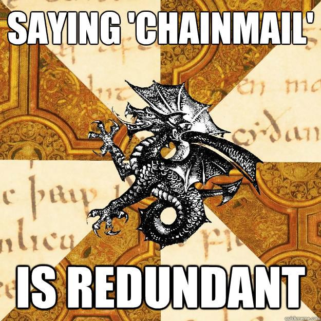 Saying 'chainmail' is redundant  History Major Heraldic Beast