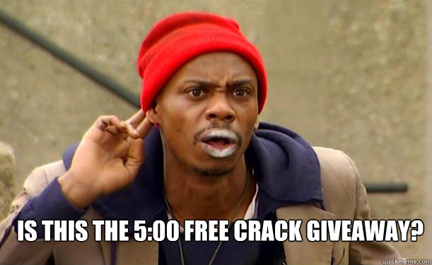 IS THIS THE 5:00 FREE CRACK GIVEAWAY?