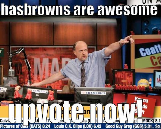 hasbrowns are awesome - HASBROWNS ARE AWESOME  UPVOTE NOW!  Mad Karma with Jim Cramer